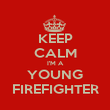 KEEP CALM I'M A YOUNG FIREFIGHTER - Personalised Poster large