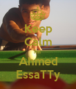 Keep Calm I'm  Ahmed EssaTTy - Personalised Poster large