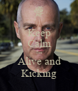 Keep Calm I'm Alive and Kicking - Personalised Poster large