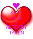 KEEP CALM I'M ALREADY TAKEN - Personalised Poster large