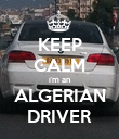 KEEP CALM i'm an ALGERIAN DRIVER - Personalised Poster large