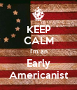 KEEP CALM I'm an Early Americanist - Personalised Poster large