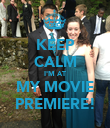 KEEP CALM I'M AT MY MOVIE PREMIERE! - Personalised Poster large