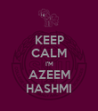 KEEP CALM I'M AZEEM HASHMI - Personalised Large Wall Decal