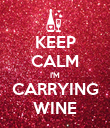 KEEP CALM I'M CARRYING WINE - Personalised Poster large