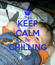 KEEP CALM I'm CHILLING  - Personalised Poster large