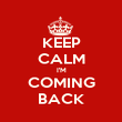 KEEP CALM I'M COMING BACK - Personalised Poster large