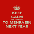 KEEP CALM I'M COMING TO MEHRAEIN NEXT YEAR - Personalised Poster large