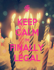 KEEP CALM I'M FINALLY LEGAL - Personalised Poster large