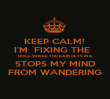 KEEP CALM!  I'M  FIXING THE   HOLE WHERE THE RAIN GETS IN &  STOPS MY MIND FROM WANDERING - Personalised Poster large