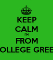 KEEP CALM I'M FROM COLLEGE GREEN - Personalised Poster large