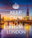 KEEP CALM I'M FROM LONDON - Personalised Poster large