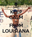 KEEP CALM I'm FROM LOUISIANA - Personalised Poster large