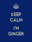 KEEP CALM  I'M GINGER - Personalised Poster large