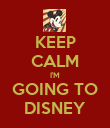 KEEP CALM I'M GOING TO DISNEY - Personalised Poster large