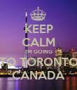 KEEP CALM I'M GOING TO TORONTO CANADA - Personalised Poster large