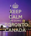 KEEP CALM I'M GOING  TORONTO CANADA - Personalised Poster large