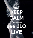 KEEP CALM I'm gonna see JLO LIVE - Personalised Poster large