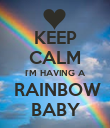 KEEP CALM I'M HAVING A  RAINBOW BABY - Personalised Poster large
