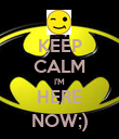 KEEP CALM I'M HERE NOW;) - Personalised Poster large