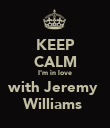 KEEP CALM I'm in love with Jeremy  Williams  - Personalised Poster large