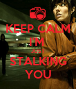 KEEP CALM I'M  JUST STALKING YOU - Personalised Poster small
