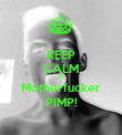 KEEP CALM I'm Motherfucker PIMP! - Personalised Poster large