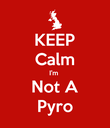 KEEP Calm I'm  Not A Pyro - Personalised Poster large
