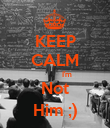 KEEP CALM             I'm Not Him ;) - Personalised Poster large
