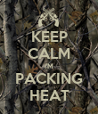 KEEP CALM I'M PACKING HEAT - Personalised Poster large