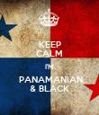 KEEP CALM I'M  PANAMANIAN & BLACK - Personalised Poster large