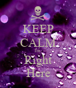 KEEP CALM I'm  Right Here - Personalised Poster large