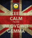 KEEP CALM I'm SO INLOVE WIT GEMMA - Personalised Poster large