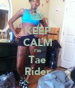 KEEP CALM I'm Tae Rider - Personalised Poster large