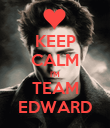 KEEP CALM I'M TEAM EDWARD - Personalised Poster large