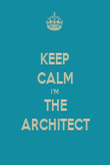 KEEP CALM I'M THE ARCHITECT - Personalised Poster large