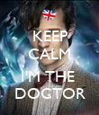 KEEP CALM  I'M THE  DOCTOR - Personalised Poster large