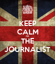 KEEP CALM I'M THE JOURNALIST - Personalised Poster large
