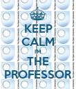 KEEP CALM I'M THE PROFESSOR - Personalised Poster large