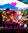 KEEP CALM I'M THE ZAMERON LOVE CHILD - Personalised Poster large