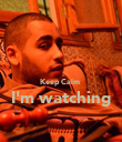 Keep Calm  I'm watching  - Personalised Poster large