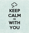 KEEP CALM  I'M  WITH YOU - Personalised Poster large