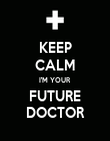 KEEP CALM I'M YOUR FUTURE DOCTOR - Personalised Poster large