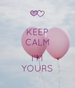 KEEP CALM  I'M YOURS - Personalised Poster large