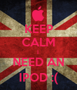 KEEP CALM I  NEED AN IPOD :( - Personalised Poster large