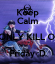 Keep Calm I ONLY KILL ON Friday :D  - Personalised Poster large