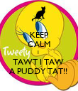 KEEP CALM I  TAWT I TAW  A PUDDY TAT!!  - Personalised Poster large