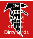 KEEP CALM I've been a fan Of the  Dirty Birds - Personalised Poster large
