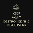 KEEP CALM I'VE DESTROYED THE DEATHSTAR - Personalised Poster large
