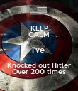 KEEP CALM I've  Knocked out Hitler Over 200 times - Personalised Poster large